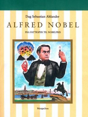 Alfred Nobel. Fra fattigper til Nobelpris